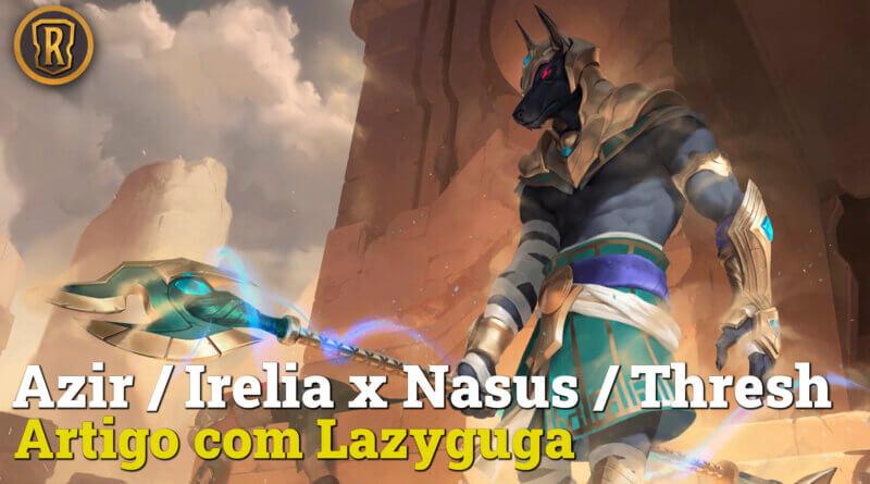Nasus / Thresh x Azir / Irelia